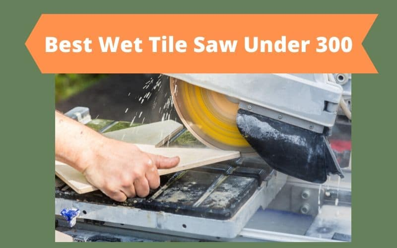 Wet Tile Saw Under 300